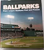 img - for Ballparks: Major League Stadiums Past and Present book / textbook / text book