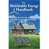 The Renewable Energy Handbook: A Guide to Rural Energy Independence, Off-Grid and Sustainable Living ~ William H. Kemp