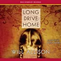 Long Drive Home Audiobook by Will Allison Narrated by Tony Ward