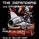The Defenders and Other Stories Audiobook by Philip K. Dick Narrated by William Coon