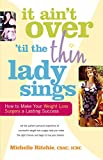 It Ain't Over 'till the Thin Lady Sings: How to Make Your Weight-Loss Surgery a Lasting Success