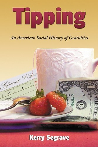 Tipping: An American Social History of Gratuities by Kerry Segrave (2009) Paperback PDF