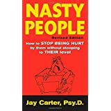 Nasty People: How to Stop Being Hurt by Them without Stooping to Their Level ~ Jay Carter
