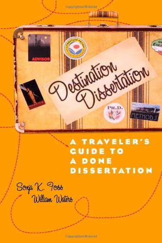 Destination Dissertation: A Traveler's Guide to a Done...