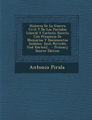 Historia De La Guerra Civil Y De Los Partidos Liberal Y Carlista: Escrita Con Presencia De Memorias Y Documentos Inéditos. [mit Porträts Und Karten]...