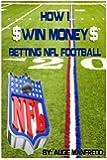How I Make Money Betting NFL Football