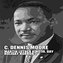 Martin Luther King, Jr. Day: Holiday Horror (       UNABRIDGED) by C. Dennis Moore Narrated by Curt Campbell