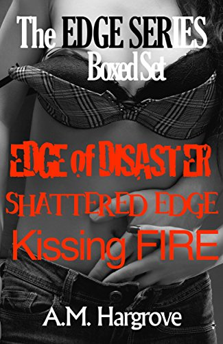 A.M. Hargrove - The Edge Series Boxed Set: Edge of Disaster, Shattered Edge and Kissing Fire