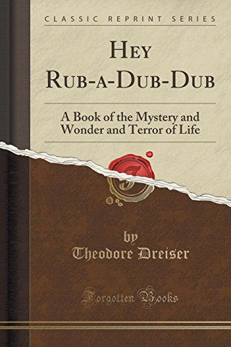 hey-rub-a-dub-dub-a-book-of-the-mystery-and-wonder-and-terror-of-life-classic-reprint