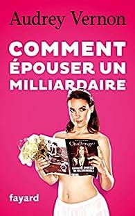 Comment épouser Un Milliardaire Audrey Vernon Babelio