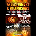 Angels, Demons and Freemasons: The True Conspiracy Audiobook by Philip Gardiner Narrated by Philip Gardiner