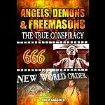 Angels, Demons and Freemasons: The True Conspiracy | Philip Gardiner