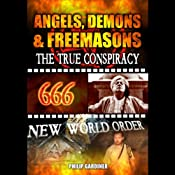 Angels, Demons and Freemasons: The True Conspiracy | [Philip Gardiner]