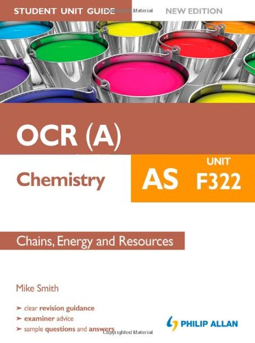 OCR AS Chemistry Student Unit Guide: Unit F322: Chains, Energy and Resources
