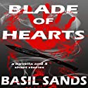 Blade of Hearts: A Novella and Three Short Stories (       UNABRIDGED) by Basil Sands Narrated by Basil Sands
