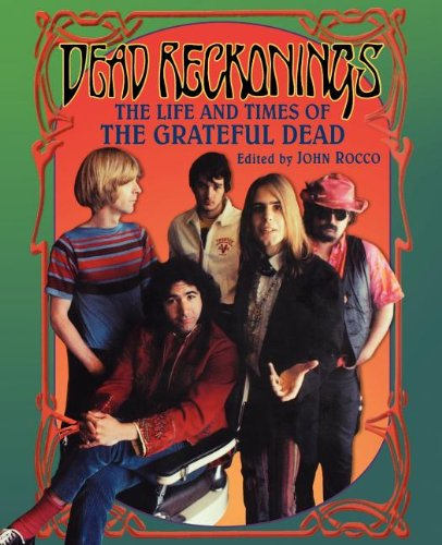John Rocco Dead Reckonings: The Life and Times of the Grateful Dead