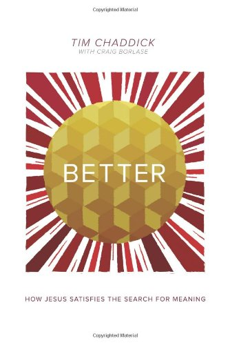 Better: How Jesus Satisfies the Search for Meaning, Chaddick, Tim; Borlase, Craig
