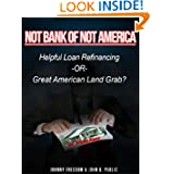 Not Bank of Not America: Helpful Loan Refinancing -OR- Great American Land Grab?