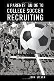 A Parents' Guide to College Soccer Recruiting: By John Steven