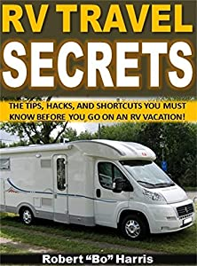 RV Travel Secrets: The Tips, Hacks, And Shortcuts You Must Know Before You Go On An RV Vacation!