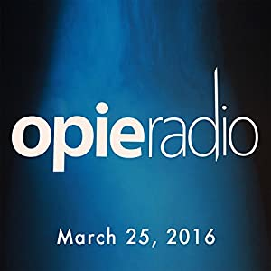 Opie and Jimmy, March 25, 2016 Radio/TV Program