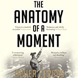 The Anatomy of a Moment: Thirty-Five Minutes in History and Imagination (Unabridged)