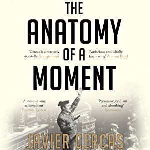 The Anatomy of a Moment: Thirty-Five Minutes in History and Imagination | [Javier Cercas]