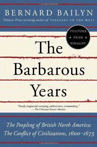 The Barbarous Years: The Peopling of British North America--The Conflict of Civilizations, 1600-1675 (Vintage)