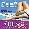 ADESSO Audio - L'italiano in vacanza. 4/2011. Italienisch lernen Audio - Italienisch im Urlaub (Teil 2) Hörbuch von  div. Gesprochen von:  div.