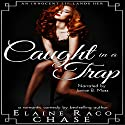 Caught in a Trap (Romantic Comedy) Audiobook by Elaine Raco Chase Narrated by Janice B. Moss