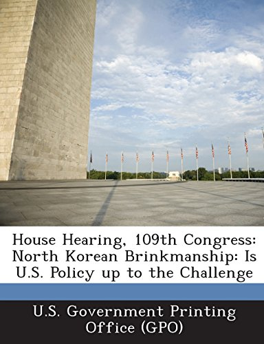House Hearing, 109th Congress: North Korean Brinkmanship: Is U.S. Policy up to the Challenge PDF