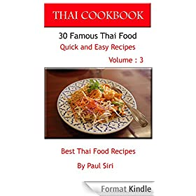 THAI COOKBOOK : 30 Famous Thai Food Quick and Easy Recipes Volume 3: Best Thai Food Recipes (English Edition)