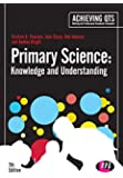 Primary Science: Knowledge and Understanding (Achieving QTS Series)