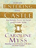 Entering the Castle: An Inner Path to God and Your Soul (Thorndike Inspirational) (0786299010) by Myss, Caroline
