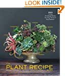 The Plant Recipe Book: 100 Living Arr...