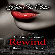 Rewind: Book II: Immortality: The Van Burens 2 (       UNABRIDGED) by Katie St. Claire Narrated by Beth Kesler