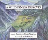 A Wilderness Passover (Northern Lights Books for Children) (0889951128) by Kathleen Cook Waldron