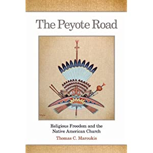 The Peyote road : religious freedom and the Native American Church