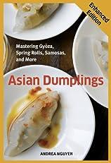 Asian Dumplings (Enhanced Edition): Mastering Gyoza, Spring Rolls, Samosas, and More