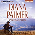Courageous (       UNABRIDGED) by Diana Palmer Narrated by Phil Gigante