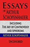 Image of Essays of Arthur Schopenhauer Including The Art of Controversy and Aphorisms