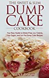 The Sweet & Slim Dump Cake Cookbook: Your Easy Guide to Gluten-Free, Low Calorie, Low Sugar, and Low Fat Dump Cake Recipes