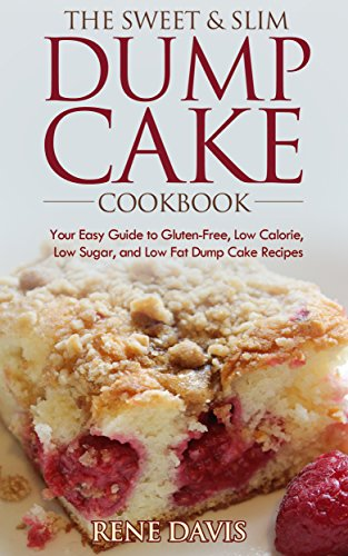 The Sweet & Slim Dump Cake Cookbook: Your Easy Guide to Gluten-Free, Low Calorie, Low Sugar, and Low Fat Dump Cake Recipes by Rene Davis