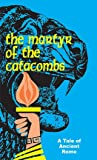 img - for The Martyr of the Catacombs: A Tale of Ancient Rome book / textbook / text book
