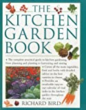 The Kitchen Garden Book: The Complete Practical Guide to Kitchen Gardening, from Planning and Planting to Harvesting and Storing