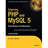 Beginning PHP and MySQL 5: From Novice to Professional, Second Edition (Beginning: From Novice to Professional)by W. Jason Gilmore