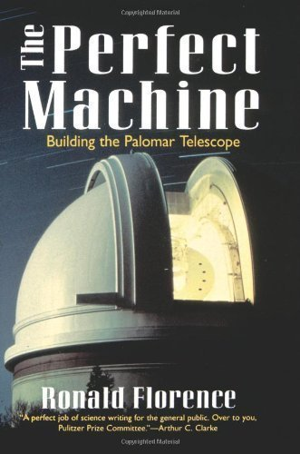 The Perfect Machine: Building The Palomar Telescope By Florence, Ronald Published By Harper Perennial 1St (First) Edition (1995) Paperback