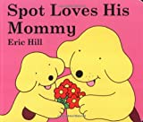 img - for Spot Loves His Mommy book / textbook / text book