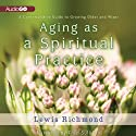 Aging as a Spiritual Practice: A Contemplative Guide to Growing Older and Wiser (       UNABRIDGED) by Lewis Richmond Narrated by Fred Sullivan