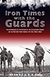 An O. E. Iron Times With the Guards: the Experiences of an Officer of the Coldstream Guards on the Western Front During the First World War